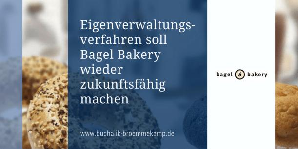 Eigenverwaltungsverfahren für Bagel Bakery